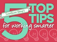 5 Top Tips for Working Smarter by InterQuest Group via slideshare