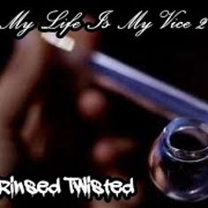 My Life Is My Vice 2, Rinsed Twisted by Rinsed Twisted on SoundCloud
