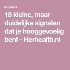 18 small, but clear signs that you are highly sensitive - Herhealth.nl - 18 small but clear signs that you are highly sensitive – Herhealth. Tantra, Mbti, Infj, Introvert, Good To Know, Feel Good, Highly Sensitive, Healthy Lifestyle Tips, Healthy Tips