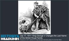 July 17, 1917: King George V Changes the Last Name of the British Royal Family - http://www.historyandheadlines.com/king-george-v-changes-last-name-of-british-royal-family/