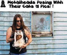 Metalheads Posing With Their Cats (11 Pics)--This has got to be the cutest thing ev-ar!