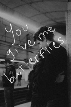 You give me butterflies.