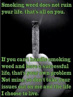I hate people who say its gonna ruin my life. Im sorry come back to me In about 5 yrs when im a successful medicated chef and your sitting there wondering how to find a job. Weed Facts, Medical Marijuana, Marijuana Funny, Stoner Quotes, Life Quotes, 420 Quotes, Weed Humor, Reality Check, The Secret