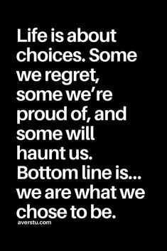 Some we regret, some we're proud of, and some will haunt us. Bottom line is…we are what we chose to be. Uplifting Quotes, Positive Quotes, Motivational Quotes, Inspirational Quotes, Hope Quotes, Fact Quotes, Words Quotes, Sayings, Life Choices Quotes