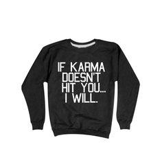 Karma Sweatshirt | I Will Hit You Crewneck Sweater
