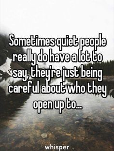 True dat Sometimes quiet people really do have a lot to say, they're just being careful about who they open up to. Inspirational Quotes Pictures, Cute Quotes, Great Quotes, Funny Quotes, Beau Message, Whisper Quotes, Whisper Confessions, Intj, Mood Quotes