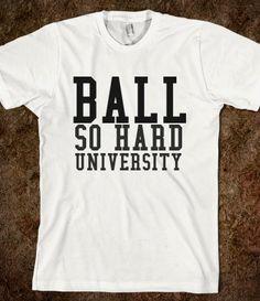 Ball So Hard University, I need this now.