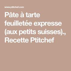 Pâte à tarte feuilletée expresse (aux petits suisses)., Recette Ptitchef