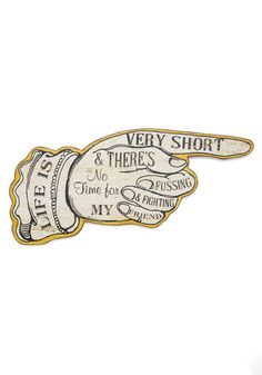 """""""Life is very short and there's no time for fussing and fighting, my friend."""" Work It Outside Sign, #ModCloth"""