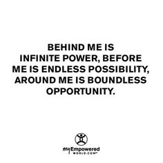 Behind me is infinite power, before me is endless possibility, and around me is boundless opportunity. #myempoweredworld