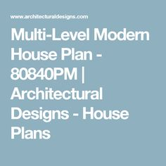 Multi-Level Modern House Plan - 80840PM | Architectural Designs - House Plans