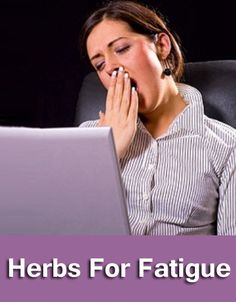 Discover herbs used to battle fatigue.
