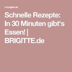 Schnelle Rezepte: In 30 Minuten gibt's Essen! | BRIGITTE.de