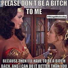 You tell em Wonder Woman! Bitch Quotes, Funny Quotes, Funny Memes, Hilarious, Lynda Carter, Wonder Woman Quotes, Wonder Woman Funny, Wonder Women, Dc Comics