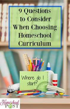 Consider these 9 essential questions to make the best choice for your homeschool curriculum, whether you're a newbie or a veteran homeschooler.