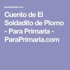 Cuento de El Soldadito de Plomo - Para Primaria - ParaPrimaria.com