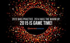 2012: $167 Billion -> 2013: $178 Billion ->  2014: The Warm Up -> 2015: GAME TIME! Let's make 2015 a $200 BILLION YEAR!