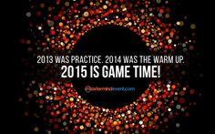 2012: $167 Billion -> 2013: $178 Billion ->  2014: The Warm Up -> 2015: GAME TIME! Let's make 2015 a $200 BILLION YEAR!