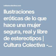 Ilustraciones eróticas de lo que hace una mujer segura, real y libre de estereotipos   Cultura Colectiva - Cultura Colectiva