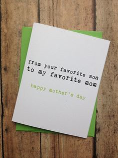 For a mom who plays favorites:   25 Awesome Cards To Make Any Mom Happy