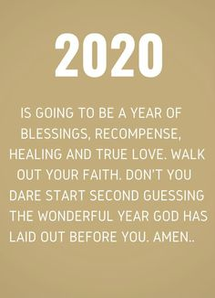 2020 quotes new years eve for bestie : is going to be a year of Blessings, Recompense, Healing and True Love. Walk out your Faith. Don't you dare start second guessing the wonderful year God has laid out before you. Faith Quotes, Bible Quotes, Me Quotes, Quotes Images, Quotes About New Year, Quotes About God, New Year Prayer Quote, Quotes For New Year, New Year Wishes Quotes