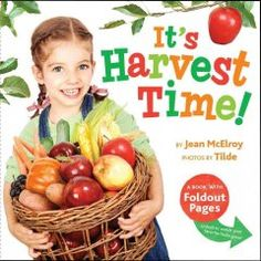 2011 - It's Harvest Time! by Jean McElroy - Invites young readers to guess which fruits or vegetables will emerge from a variety of seeds depicted on a series of fold-out flaps that show them as they take root in the soil, sprout from the ground, and finally, become healthy foods.