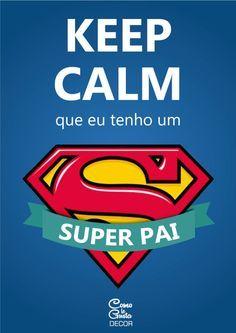 """cb04c9501f  Dia dos Pais  Pôster """"Keep Calm que eu tenho um super Pai"""" – Download  Grátis"""