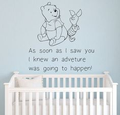 Winnie the Pooh As soon as I saw you I knew an adventure was going to happen! -