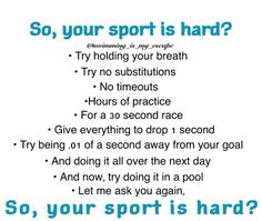 Don't say swimming is easy. And don't say it's not a sport.