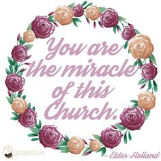 """Didn't love Elder Holland's talk? """"Here you are, there you are, hour after hour, in your Sunday best, being your best. You sing and you pray. You listen and you believe. You are the miracle of this Church. And we love you."""""""