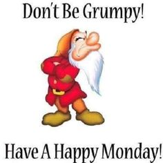 Disney - Don't be Grumpy! Have a Happy Monday! Funny Day Quotes, Funny Good Morning Memes, Cute Good Morning Quotes, Good Morning Good Night, Cute Quotes, Monday Humor, Monday Quotes, Its Friday Quotes, Monday Monday