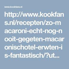 http://www.kookfans.nl/recepten/zo-macaroni-echt-nog-nooit-gegeten-macaronischotel-erwten-is-fantastisch/?utm_campaign=macaronischotelmeterwten