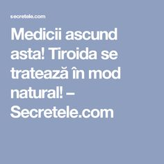 Medicii ascund asta! Tiroida se tratează în mod natural! – Secretele.com