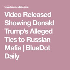 Video Released Showing Donald Trump's Alleged Ties to Russian Mafia | BlueDot Daily