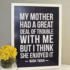 Used this quote on a Mother's Day card one year...totally appropriate. For my son <3