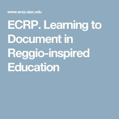 ECRP. Learning to Document in Reggio-inspired Education