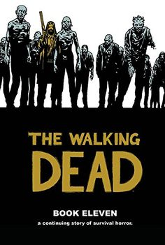 The Walking Dead Book Eleven - A continuing story of survival horror