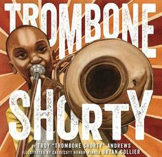 Trombone Shorty - written by Troy Andrews, illustrated by Bryan Collier // Title under consideration for the January 2016 Mock Caldecott event hosted by Kent State University's School of Library and Information Science