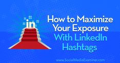 How to Maximize Your Exposure With LinkedIn Hashtags by Danielle McFadden on Social Media Examiner. Internet Marketing Company, Content Marketing, Social Media Marketing, Digital Marketing, Search Engine Optimization, Hashtags, How To Find Out, Seo Consultant, Marketing Consultant