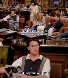 "You've caught yourself more than once saying something you thought out loud: | 21 Signs Chandler Bing From ""Friends"" Is Your Spirit Animal"