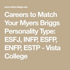 Careers to Match Your Myers Briggs Personality Type: ESFJ, INFP, ESFP, ENFP, ESTP - Vista College