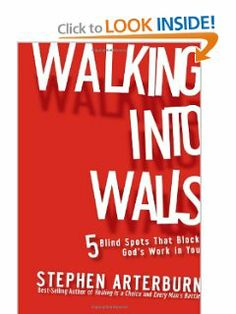 Walking Into Walls: 5 Blind Spots That Block God's Work in You by Stephen Arterburn. $13.44. 185 pages. Publisher: Worthy Publishing (August 23, 2011). Publication: August 23, 2011