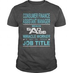 Because Badass Miracle Worker Is Not An Official Job Title CONSUMER FINANCE ASSISTANT MANAGER T Shirts, Hoodies. Get it now ==► https://www.sunfrog.com/Jobs/Because-Badass-Miracle-Worker-Is-Not-An-Official-Job-Title-CONSUMER-FINANCE-ASSISTANT-MANAGER-Dark-Grey-Guys.html?57074 $19