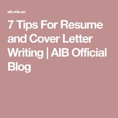 7 Tips For Resume and Cover Letter Writing | AIB Official Blog