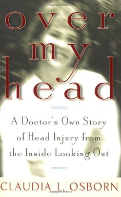 Over My Head: A Doctor's Own Story of Head Injury from the Inside Looking Out: Claudia L. Osborn: 9780740705984: Amazon.com: Books