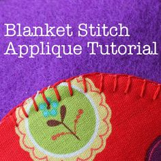How to Blanket Stitch an Applique:  I have always wondered how to do this!!