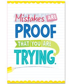 """""""Mistakes are proof that you are trying.""""  Motivate, educate and inspire with the powerful message on this stylish poster.  Great for classrooms, offices, dorms, colleges, hallways and more!"""
