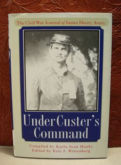 Under Custer's Command The Civil War Journal of James Henry Avery 2000 HC/DJ 1st