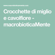 Crocchette di miglio e cavolfiore - macrobioticaMente