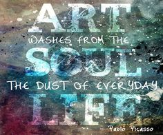Art washes from the soul the dust of everyday life. - Pablo Picasso